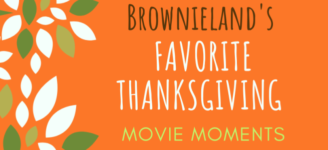 Brownieland's Favorite Thanksgiving Movie Moments
