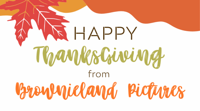 Happy Thanksgiving from Brownieland Pictures