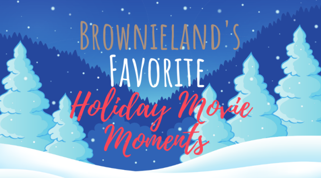 Brownieland's Favorite Holiday Movie Moments